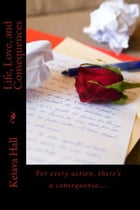 Life, Love, and Consequences by Keiava Hall