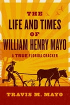 The Life and Times of William Henry Mayo