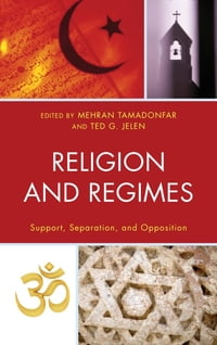Religion and Regimes: Support, Separation, and Opposition