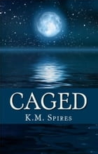 Caged by K.M. Spires