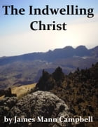 The Indwelling Christ by James Mann Campbell
