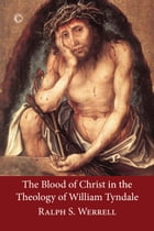 The Blood of Christ in the Theology of William Tyndale by Ralph S. Werrell