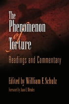 The Phenomenon of Torture: Readings and Commentary by William F. Schulz
