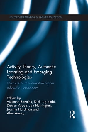 Activity Theory,  Authentic Learning and Emerging Technologies Towards a transformative higher education pedagogy