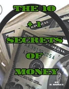 The 10 + 1 Secrets of Money by R Money
