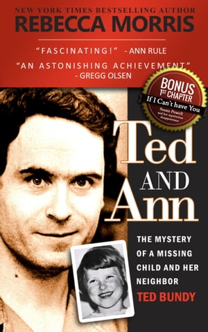 Ted and Ann The Mystery of a Missing Child and Her Neighbor Ted Bundy