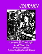 Journey Lesson 32 The Light And The Life by Marcel Gervais