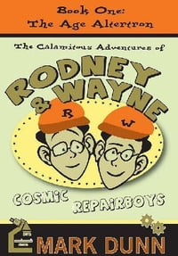 The Age Altertron: The Calamitous Adventures of Rodney and Wayne (The Calamitious Adventures of…