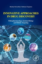 Innovative Approaches in Drug Discovery: Ethnopharmacology, Systems Biology and Holistic Targeting by Bhushan Patwardhan