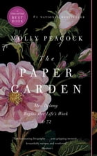 The Paper Garden: Mrs. Delany Begins Her Life's Work at 72 by Molly Peacock