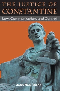 The Justice of Constantine: Law, Communication, and Control
