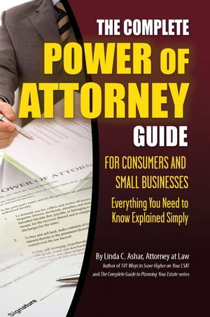 The Complete Power of Attorney Guide for Consumers and Small Businesses: Everything You Need to Know Explained Simply