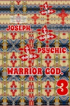 Joseph. Psychic Warrior God. Part 3.: Original Book Number Thirty-Two. by Joseph Anthony Alizio Jr.