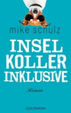 Inselkoller inklusive: Roman by Mike Schulz