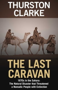 The Last Caravan: 1970s in the Sahara: The Natural Disaster that Threatened a Nomadic People with…