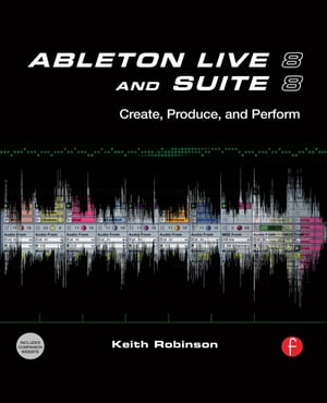 Ableton Live 8 and Suite 8 Create,  Produce,  Perform