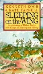 Sleeping on the Wing: An Anthology of Modern Poetry with Essays on Reading and Writing
