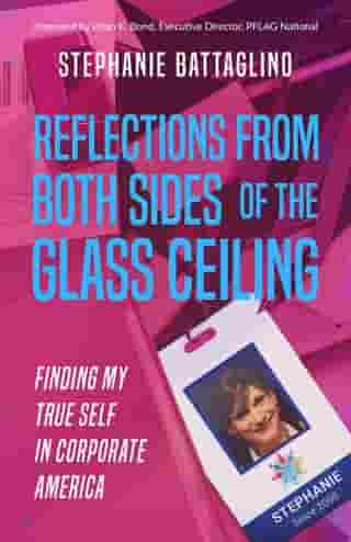 Reflections from Both Sides of the Glass Ceiling: Finding My True Self in Corporate America