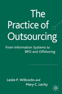 The Practice of Outsourcing: From Information Systems to BPO and Offshoring