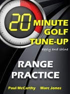 20 Minute Golf Tune-Up: Range Practice by Paul McCarthy
