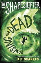 Shapeshifter 4: Dowsing the Dead by Ali Sparkes
