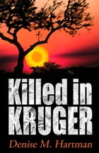 Killed in Kruger by Denise M. Hartman