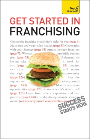 Get Started in Franchising An indispensible practical guide to selecting and starting your franchise business