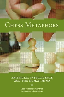 Book Chess Metaphors: Artificial Intelligence and the Human Mind by Diego Rasskin-Gutman