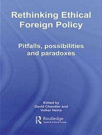 Rethinking Ethical Foreign Policy: Pitfalls, Possibilities and Paradoxes
