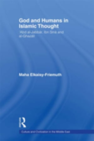 God and Humans in Islamic Thought Abd Al-Jabbar,  Ibn Sina and Al-Ghazali