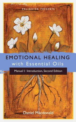 Emotional Healing with Essential Oils Manual I: Introduction