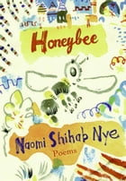 Honeybee: Poems & Short Prose by Naomi Shihab Nye