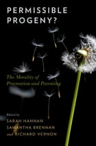 Permissible Progeny?: The Morality of Procreation and Parenting by Sarah Hannan