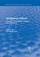 Imagining Culture (Routledge Revivals): Essays in Early Modern History and Literature