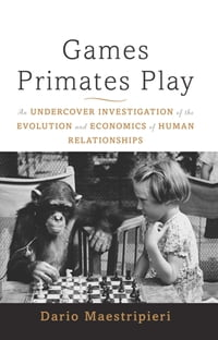 Games Primates Play, International Edition: An Undercover Investigation of the Evolution and…