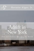 Adrift in New York (Illustrated Edition): Tom and Florence Braving the World by Horatio Alger, Jr.