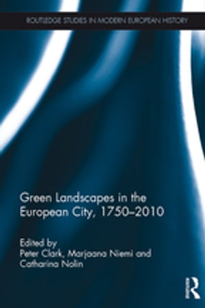 Green Landscapes in the European City,  1750?2010