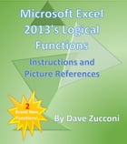 Microsoft Excel 2013's Logical Functions: Instructions and Picture References by Dave Zucconi