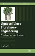 Lignocellulose Biorefinery Engineering: Principles and Applications by Hongzhang Chen