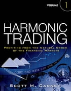 Harmonic Trading, Volume One: Profiting from the Natural Order of the Financial Markets by Scott M. Carney