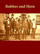 Robber and Hero: The Story of the Raid on the First National Bank of Northfield, Minnesota, by the James-Younger Band by George Huntington