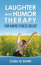 Laughter And Humor Therapy For Rapid Stress Relief by Colin Smith