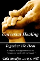 Universal Healing: Together We Heal by Taha Moukite