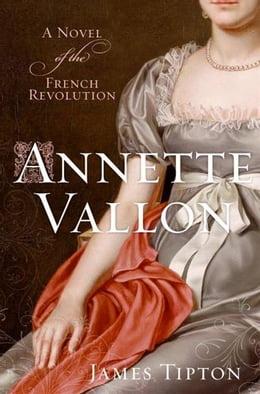 Book Annette Vallon: A Novel of the French Revolution by James Tipton