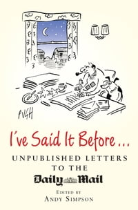 I've Said it Before...: Unpublished Letters to the Daily Mail