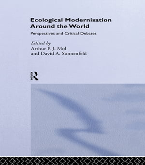 Ecological Modernisation Around the World Perspectives and Critical Debates