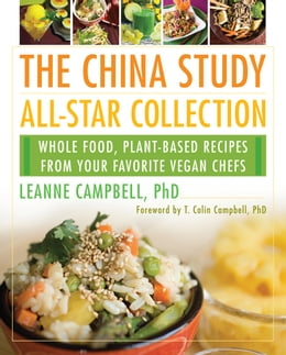 Book The China Study All-Star Collection: Whole Food, Plant-Based Recipes from Your Favorite Vegan Chefs by LeAnne Campbell