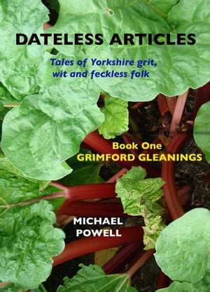 Dateless ARTICLES: Book One - Grimford Gleanings by Michael Powell