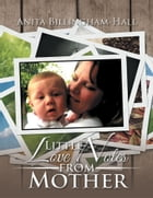Little Love Notes from Mother by Anita Billingham-Hall