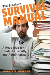 The Scholar's Survival Manual: A Road Map for Students, Faculty, and Administrators